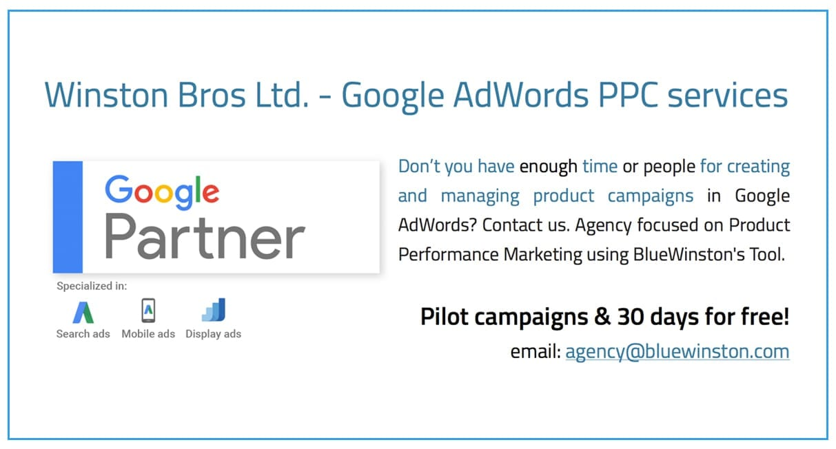 Winston Bros Ltd. - Google AdWords PPC services Don't you have enough time or people for creating and managing product campaigns in Google AdWords? Contact us. Agency focused on Product Performance Marketing using BlueWinston's Tool.