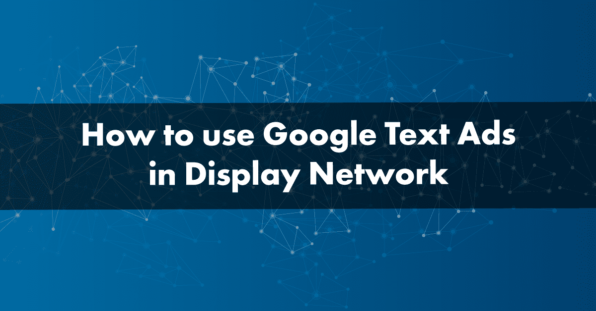 How to use Google Text Ads in Display Network