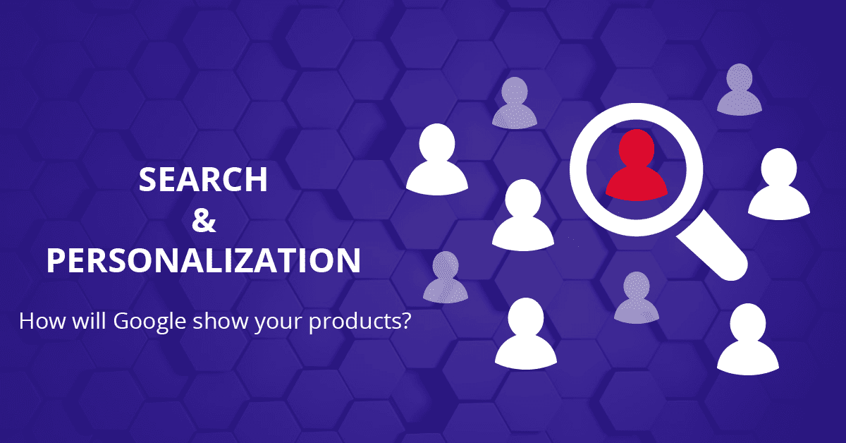 Search &personalization - how will Google show your products, personalized search