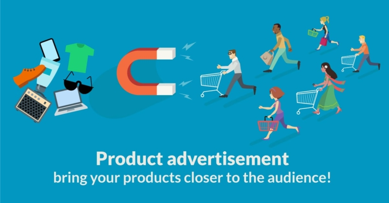 Product advertisement – bring your products closer to the audience!