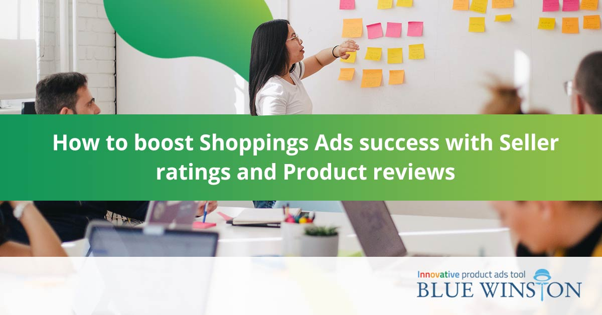 How to boost Shoppings Ads success with Seller ratings and Product reviews